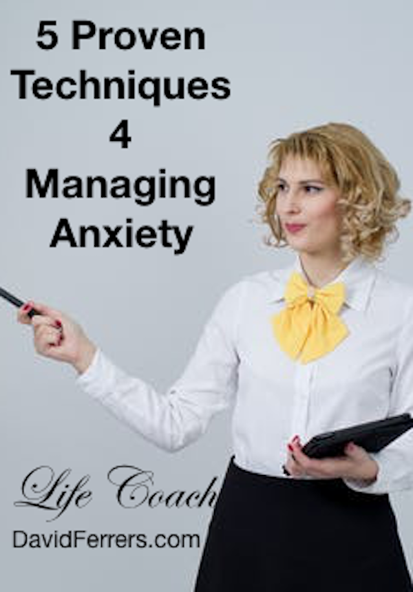 Manage Anxiety blog by Life Coach David Ferrers. Don't let anxiety spoil your chances of success. Learn how you can manage anxiety whenever it strikes.