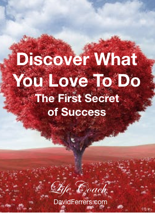 Discover what you love to do and make it into a business blog by Life Coach David Ferrers